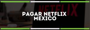 Imagen: Pagar Netflix en México | ¡todos los métodos aquí!
