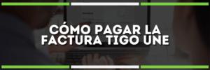 Pagar factura Tigo | ¡Aprende a hacerlo fácilmente!