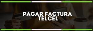 Aprende a pagar tu factura Telcel